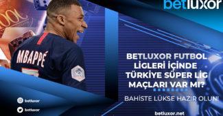 Betluxor Futbol Ligleri İçinde Türkiye Süper Lig Maçları Var Mı